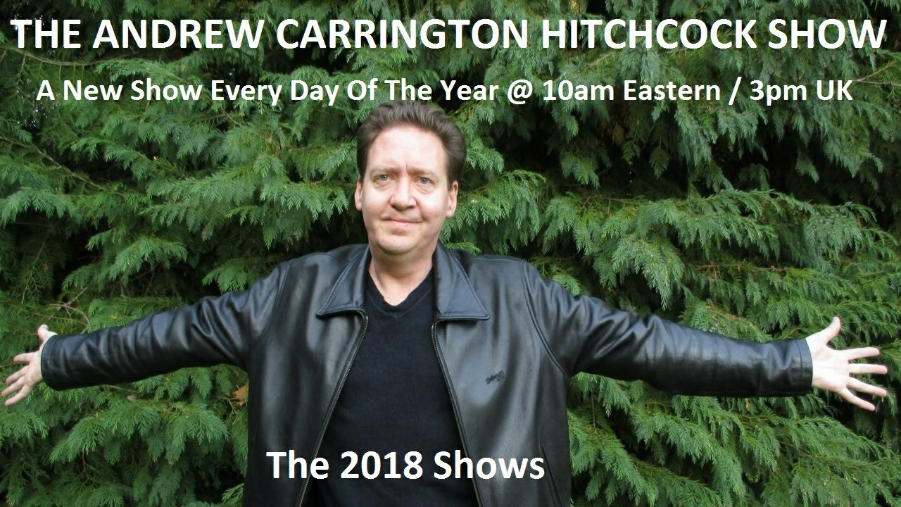 The Andrew Carrington Hitchcock Show - 2018 Shows