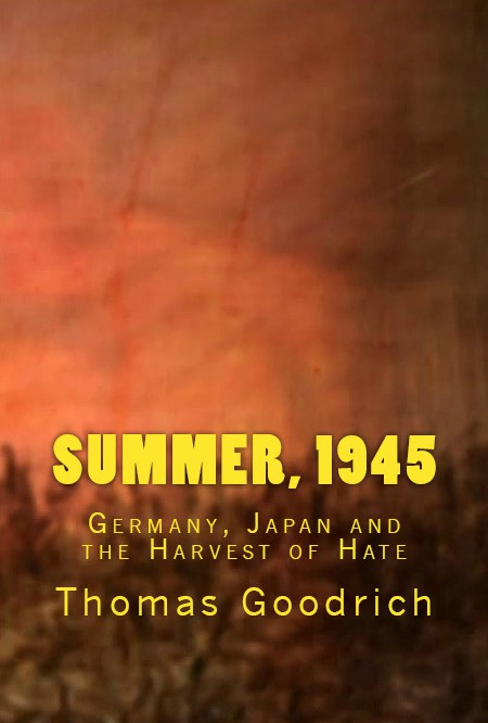 The Andrew Carrington Hitchcock Show (611) Thomas Goodrich – Summer 1945: Germany, Japan And The Harvest Of Hate